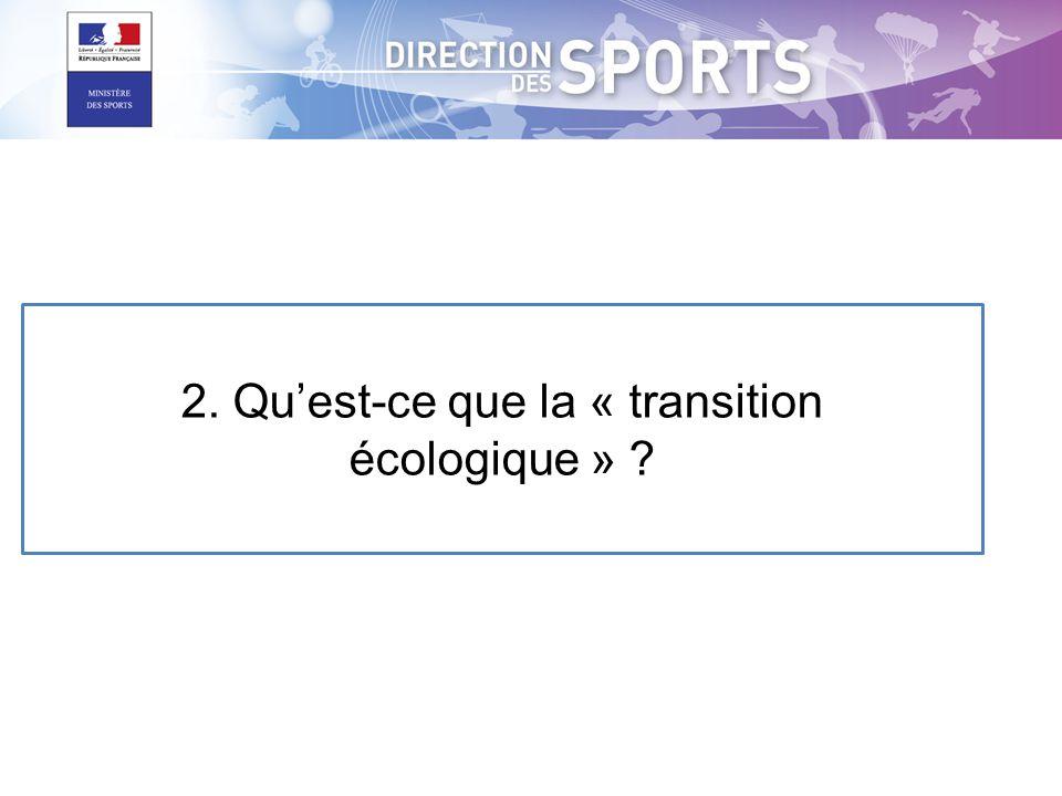 2. Qu'est-ce que la « transition écologique » ?