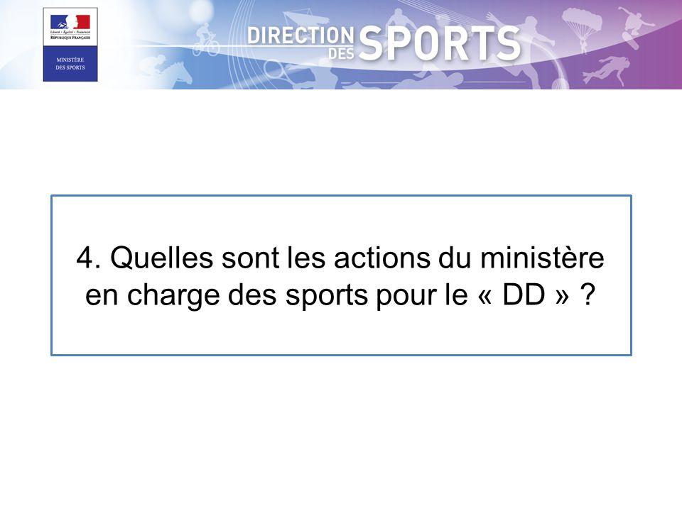 4. Quelles sont les actions du ministère en charge des sports pour le « DD » ?