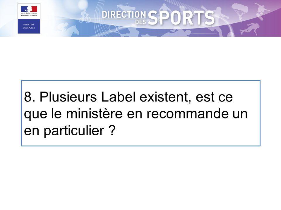 8. Plusieurs Label existent, est ce que le ministère en recommande un en particulier ?