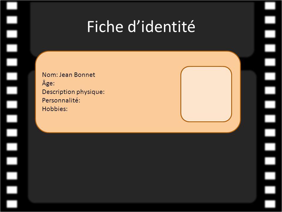 Fiche d'identité Nom: Jean Bonnet Âge: Description physique: Personnalité: Hobbies: