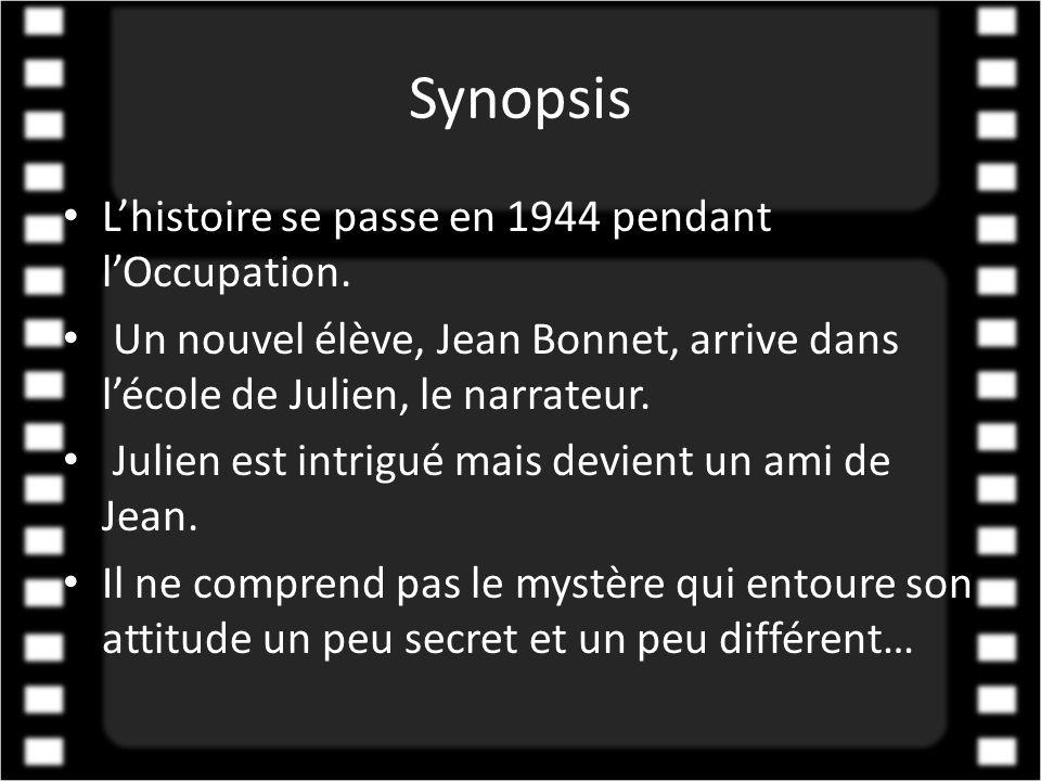 Synopsis • L'histoire se passe en 1944 pendant l'Occupation. • Un nouvel élève, Jean Bonnet, arrive dans l'école de Julien, le narrateur. • Julien est