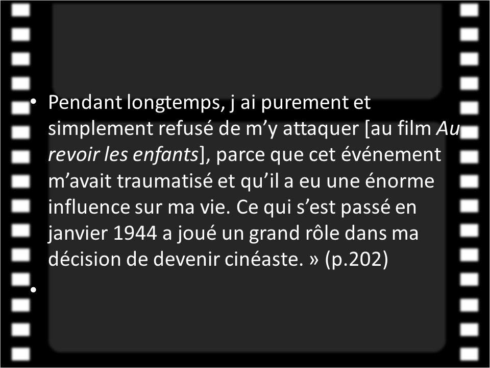 • Pendant longtemps, j ai purement et simplement refusé de m'y attaquer [au film Au revoir les enfants], parce que cet événement m'avait traumatisé et