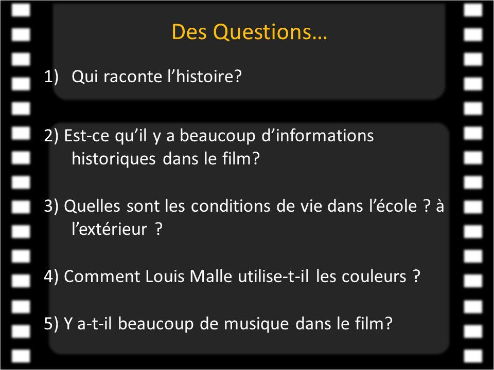 Des Questions… 1)Qui raconte l'histoire? 2) Est-ce qu'il y a beaucoup d'informations historiques dans le film? 3) Quelles sont les conditions de vie d