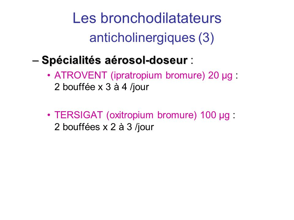 Les bronchodilatateurs anticholinergiques (3) –Spécialités aérosol-doseur –Spécialités aérosol-doseur : •ATROVENT (ipratropium bromure) 20 µg : 2 bouf