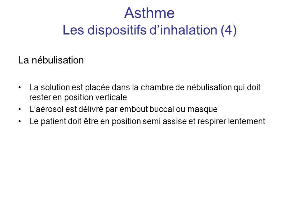 Asthme Les dispositifs d'inhalation (4) La nébulisation •La solution est placée dans la chambre de nébulisation qui doit rester en position verticale