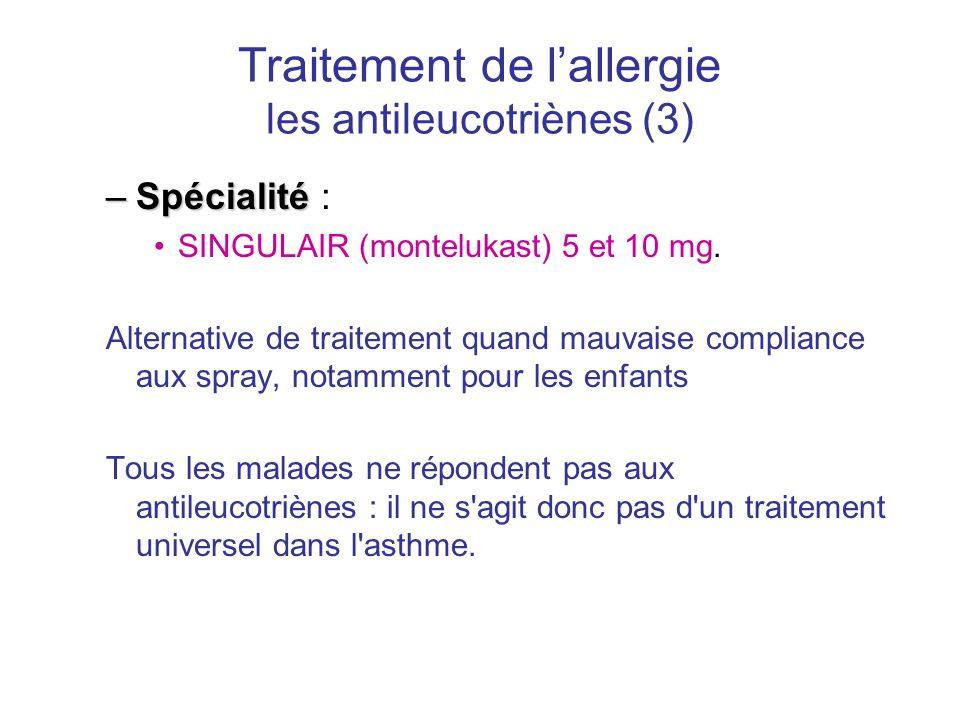 Traitement de l'allergie les antileucotriènes (3) –Spécialité –Spécialité : •SINGULAIR (montelukast) 5 et 10 mg. Alternative de traitement quand mauva