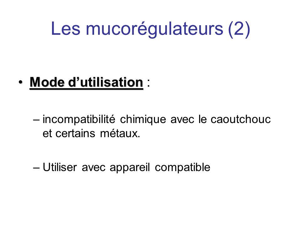 Les mucorégulateurs (2) •Mode d'utilisation •Mode d'utilisation : –incompatibilité chimique avec le caoutchouc et certains métaux. –Utiliser avec appa