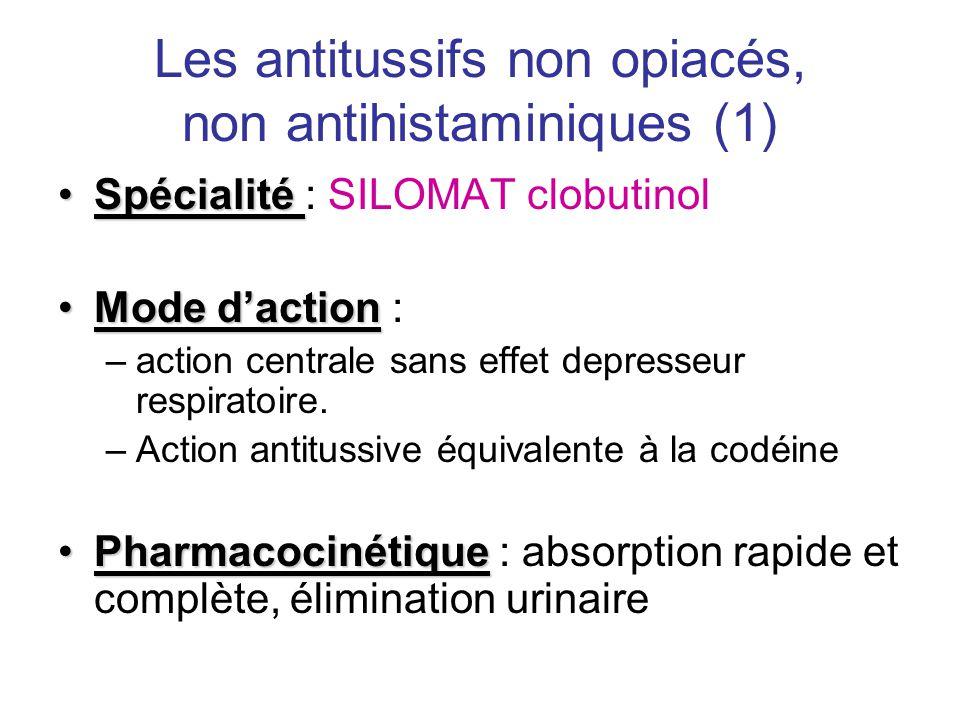 Les antitussifs non opiacés, non antihistaminiques (1) •Spécialité •Spécialité : SILOMAT clobutinol •Mode d'action •Mode d'action : –action centrale s