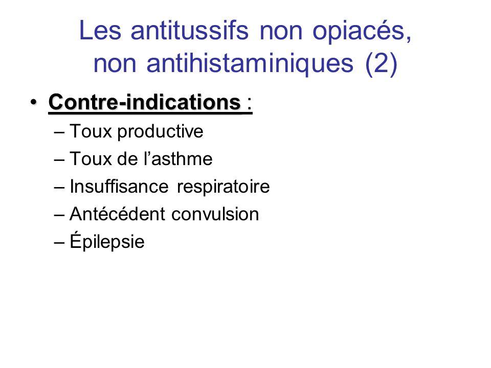 Les antitussifs non opiacés, non antihistaminiques (2) •Contre-indications •Contre-indications : –Toux productive –Toux de l'asthme –Insuffisance resp