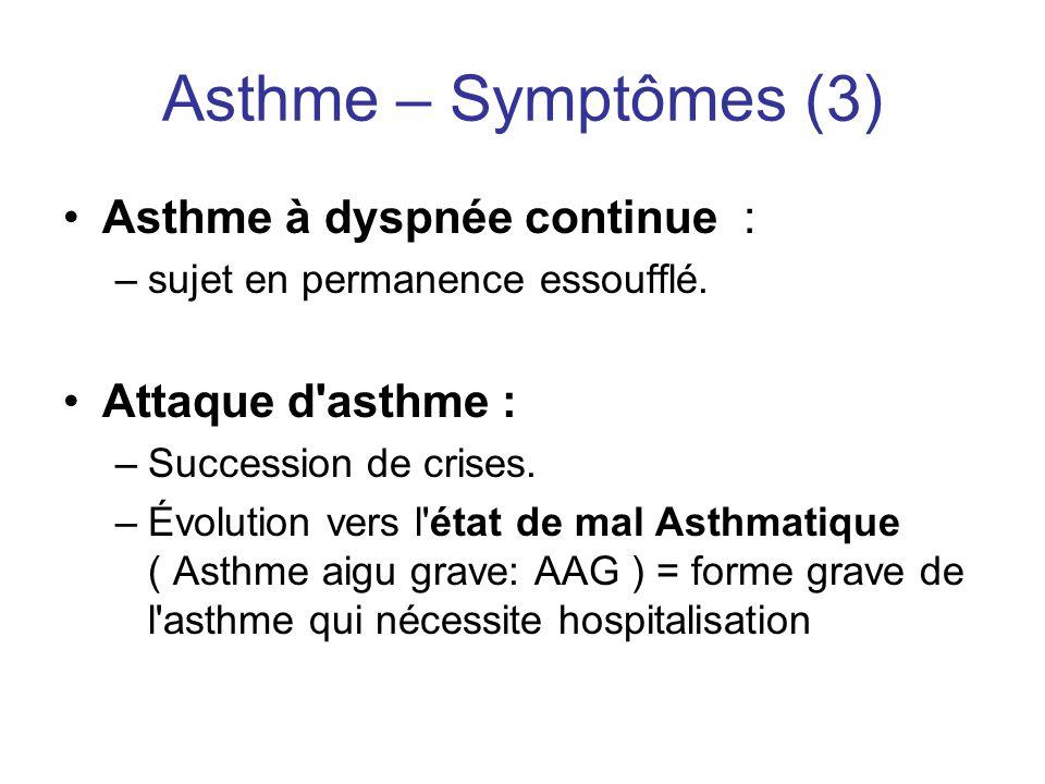 Asthme – Symptômes (3) •Asthme à dyspnée continue : –sujet en permanence essoufflé. •Attaque d'asthme : –Succession de crises. –Évolution vers l'état