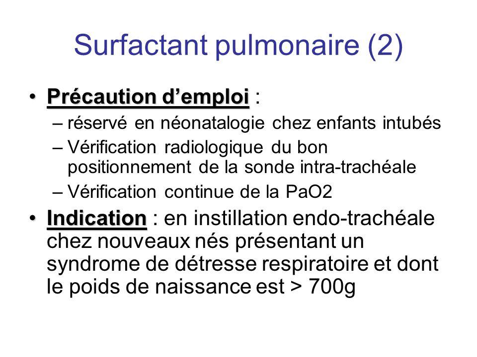 Surfactant pulmonaire (2) •Précaution d'emploi •Précaution d'emploi : –réservé en néonatalogie chez enfants intubés –Vérification radiologique du bon