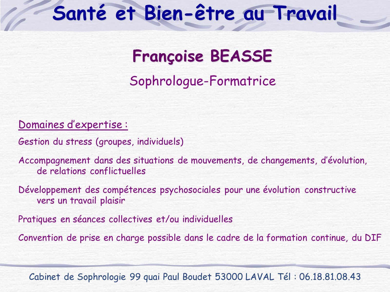 Françoise BEASSE Sophrologue-Formatrice Domaines d'expertise : Gestion du stress (groupes, individuels) Accompagnement dans des situations de mouvemen
