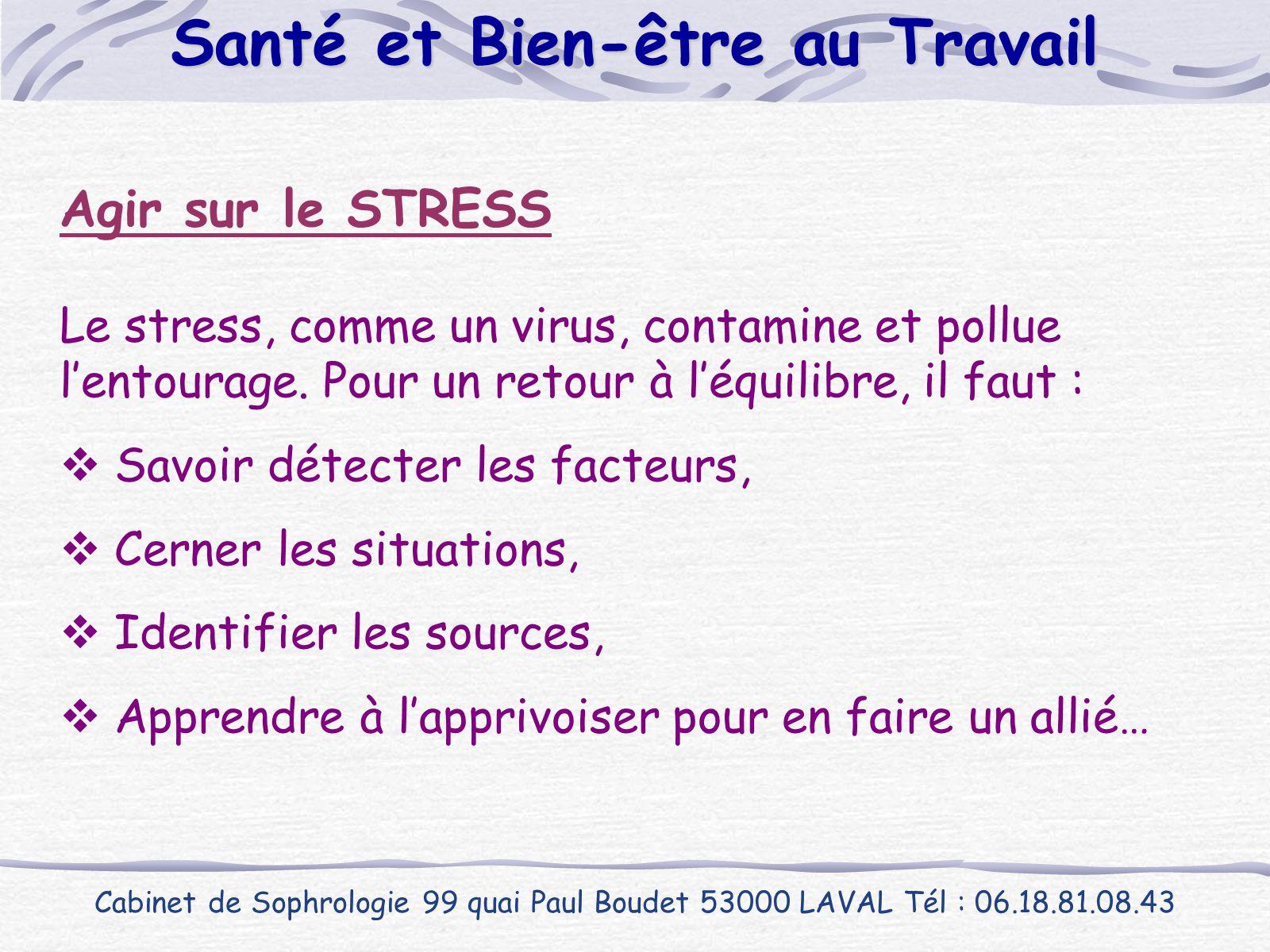 Agir sur le STRESS Le stress, comme un virus, contamine et pollue l'entourage. Pour un retour à l'équilibre, il faut :  Savoir détecter les facteurs,