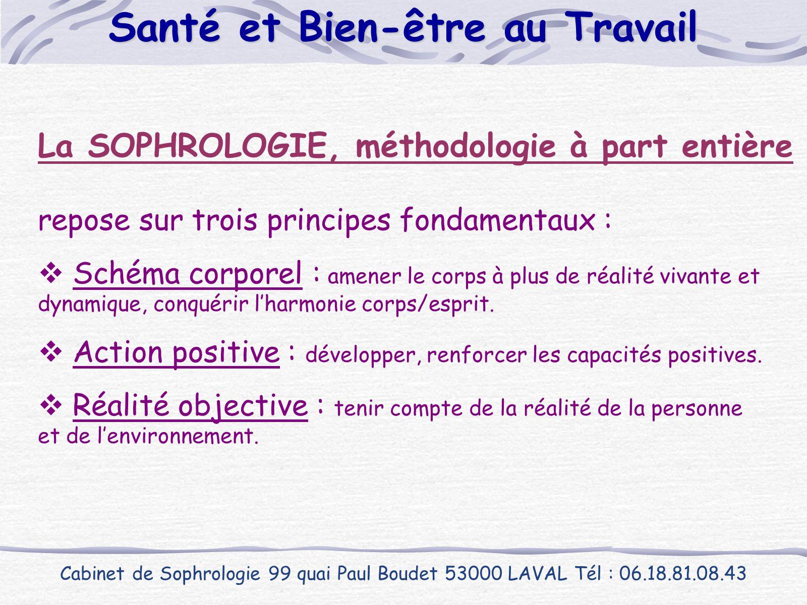 Cabinet de Sophrologie 99 quai Paul Boudet 53000 LAVAL Tél : 06.18.81.08.43 Santé et Bien-être au Travail La SOPHROLOGIE, méthodologie à part entière