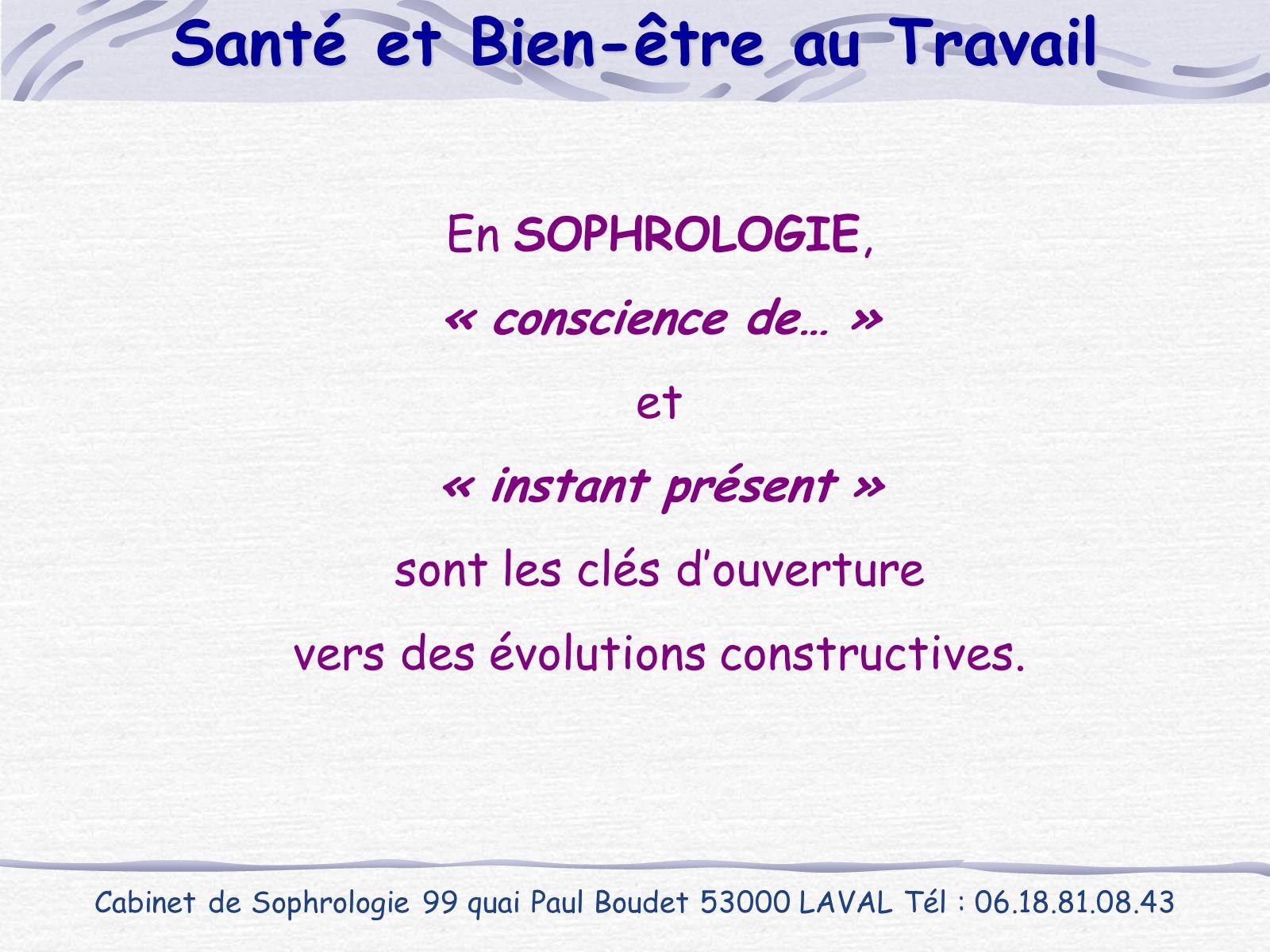 En SOPHROLOGIE, « conscience de… » et « instant présent » sont les clés d'ouverture vers des évolutions constructives. Cabinet de Sophrologie 99 quai