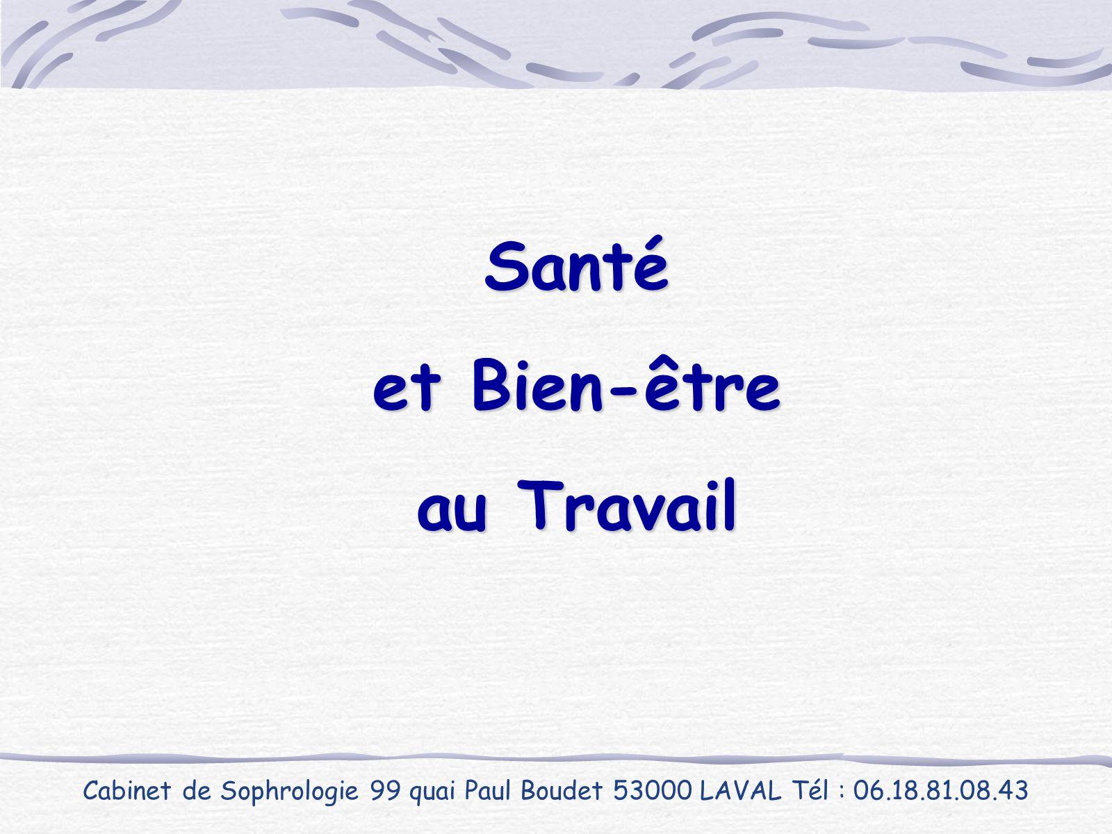 Santé et Bien-être au Travail Cabinet de Sophrologie 99 quai Paul Boudet 53000 LAVAL Tél : 06.18.81.08.43