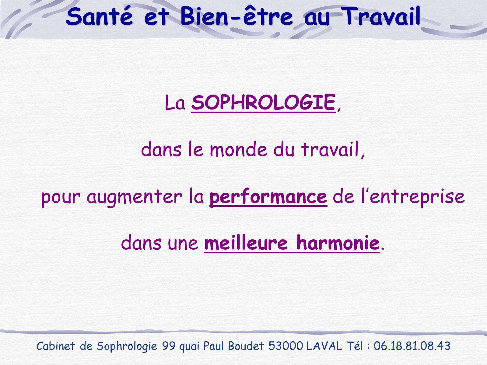 La SOPHROLOGIE, dans le monde du travail, pour augmenter la performance de l'entreprise dans une meilleure harmonie. Cabinet de Sophrologie 99 quai Pa
