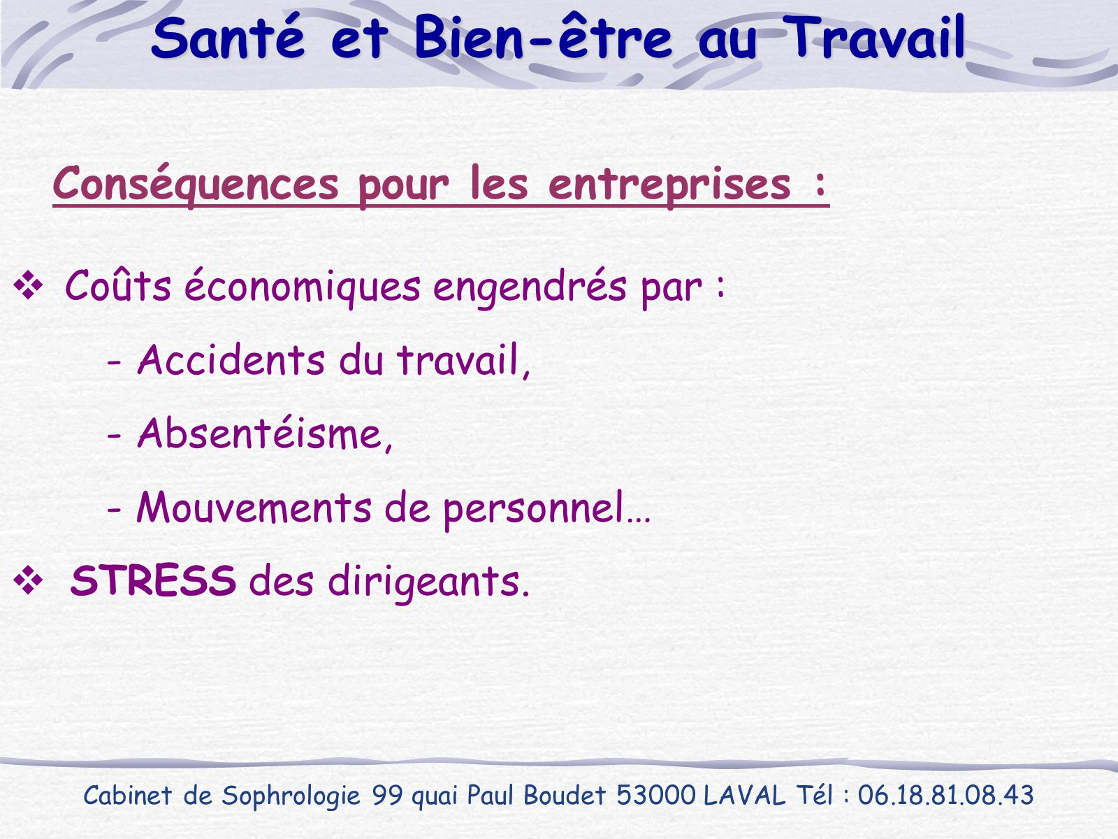 Conséquences pour les entreprises :  Coûts économiques engendrés par : - Accidents du travail, - Absentéisme, - Mouvements de personnel…  STRESS des
