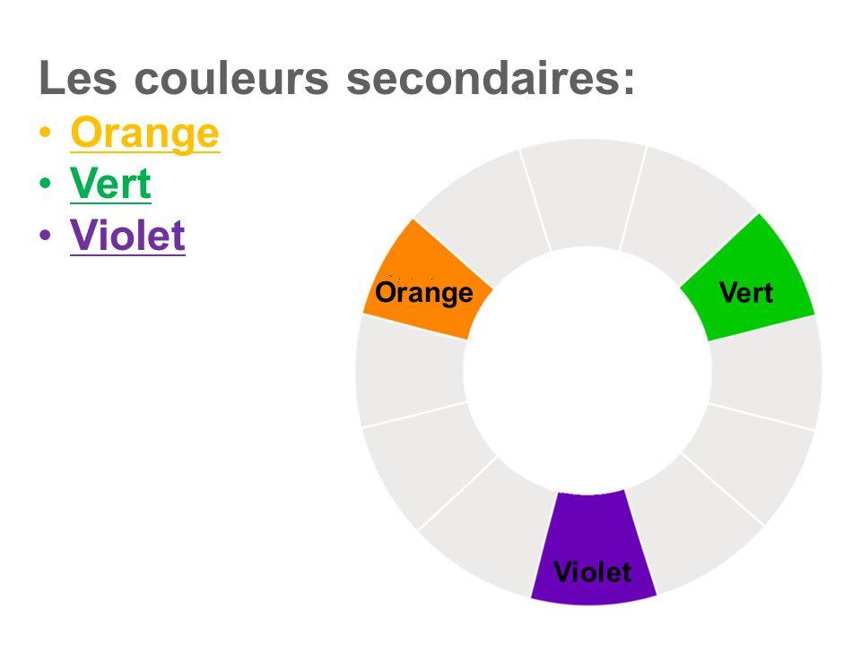 Vert Violet Orange Les couleurs secondaires: •Orange •Vert •Violet