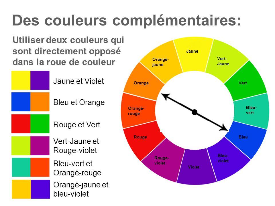 Des couleurs complémentaires: Jaune Vert- Jaune Vert Bleu- vert Bleu Bleu- violet Violet Rouge- violet Rouge Orange Orangé- jaune Orangé- rouge Utilis