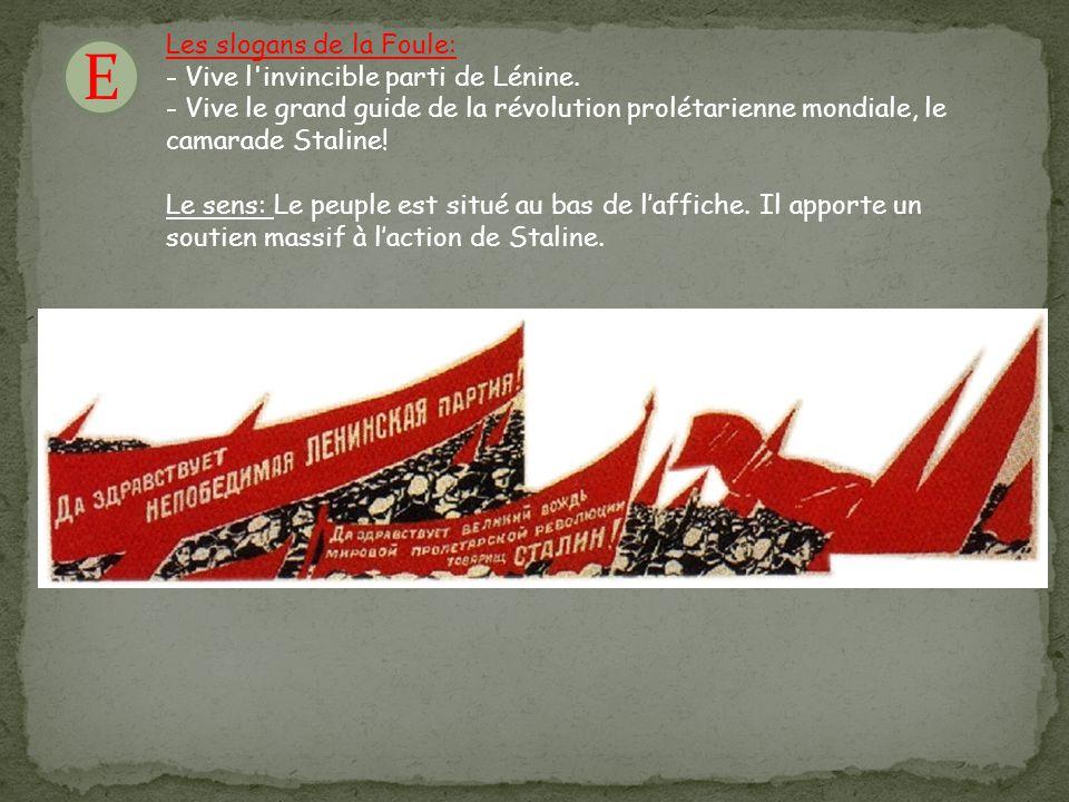 E Les slogans de la Foule: - Vive l'invincible parti de Lénine. - Vive le grand guide de la révolution prolétarienne mondiale, le camarade Staline! Le
