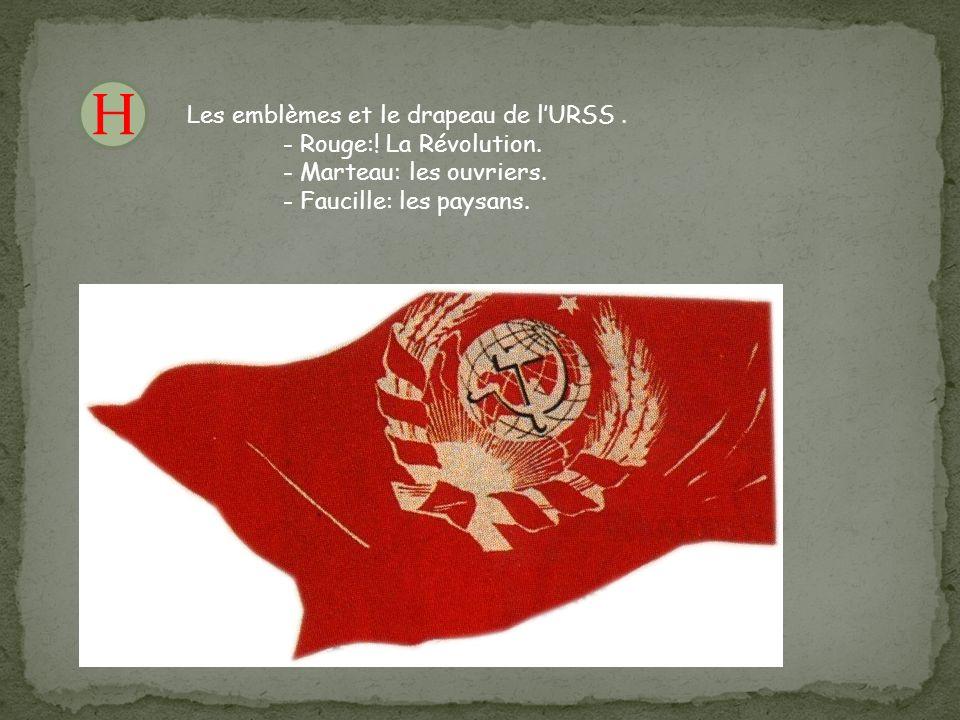 H F Les emblèmes et le drapeau de l'URSS. - Rouge:! La Révolution. - Marteau: les ouvriers. - Faucille: les paysans.