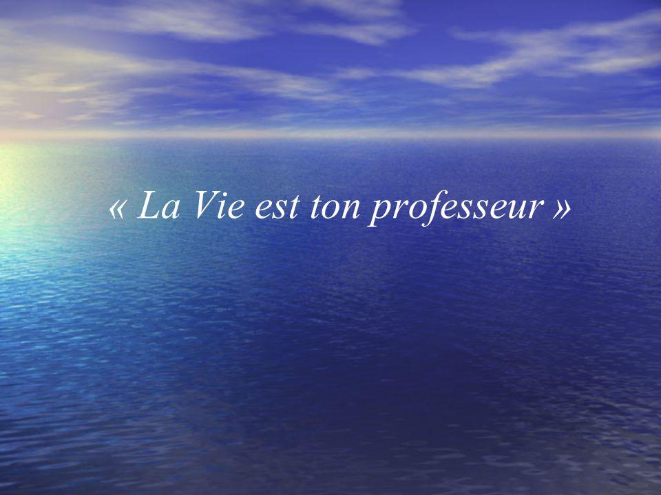 « La Vie est ton professeur »