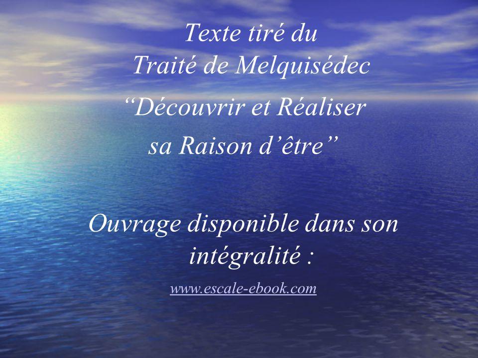 """Texte tiré du Traité de Melquisédec """"Découvrir et Réaliser sa Raison d'être"""" Ouvrage disponible dans son intégralité : www.escale-ebook.com"""