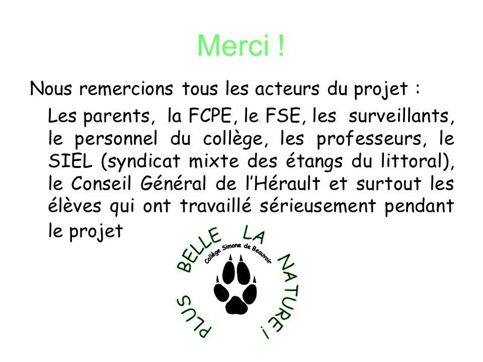 Merci ! Nous remercions tous les acteurs du projet : Les parents, la FCPE, le FSE, les surveillants, le personnel du collège, les professeurs, le SIEL