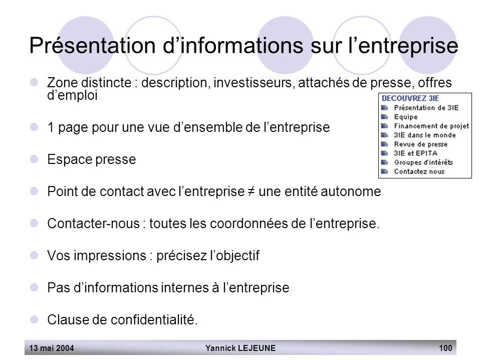 13 mai 2004Yannick LEJEUNE100 Présentation d'informations sur l'entreprise  Zone distincte : description, investisseurs, attachés de presse, offres d