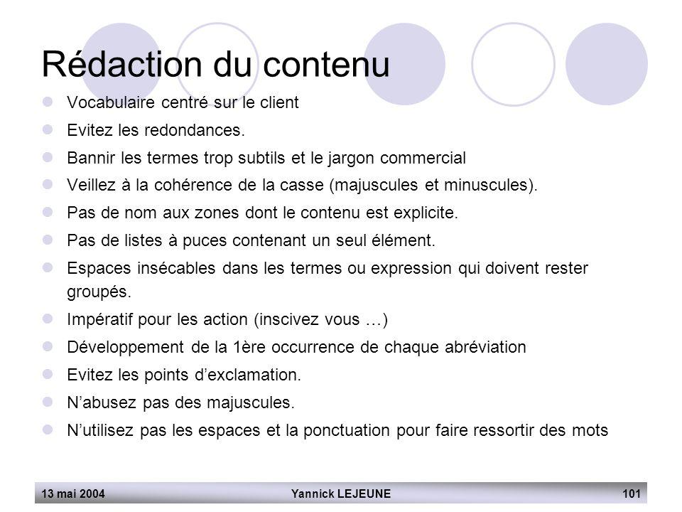 13 mai 2004Yannick LEJEUNE101 Rédaction du contenu  Vocabulaire centré sur le client  Evitez les redondances.  Bannir les termes trop subtils et le