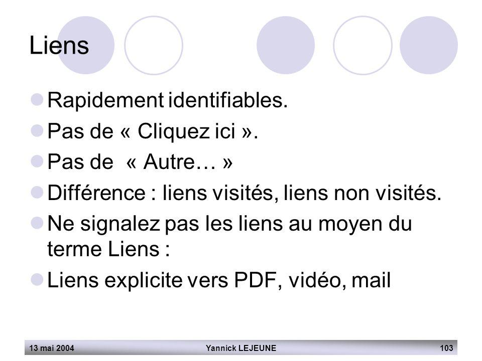13 mai 2004Yannick LEJEUNE103 Liens  Rapidement identifiables.  Pas de « Cliquez ici ».  Pas de « Autre… »  Différence : liens visités, liens non