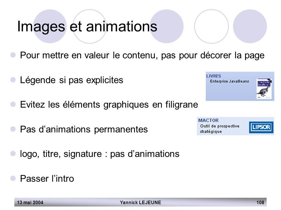 13 mai 2004Yannick LEJEUNE108 Images et animations  Pour mettre en valeur le contenu, pas pour décorer la page  Légende si pas explicites  Evitez l