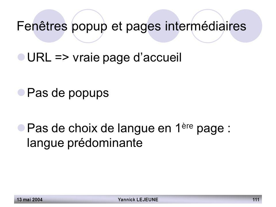 13 mai 2004Yannick LEJEUNE111 Fenêtres popup et pages intermédiaires  URL => vraie page d'accueil  Pas de popups  Pas de choix de langue en 1 ère p