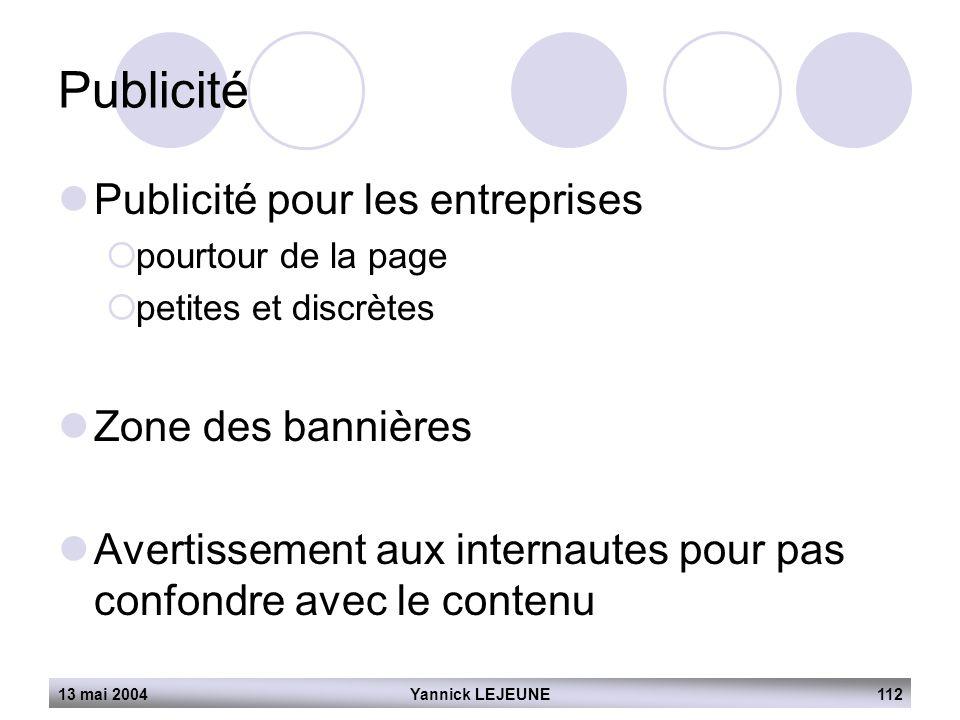 13 mai 2004Yannick LEJEUNE112 Publicité  Publicité pour les entreprises  pourtour de la page  petites et discrètes  Zone des bannières  Avertisse
