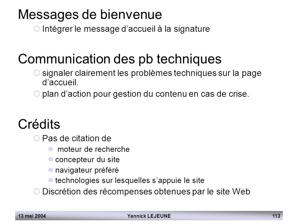 13 mai 2004Yannick LEJEUNE113 Messages de bienvenue  Intégrer le message d'accueil à la signature Communication des pb techniques  signaler claireme