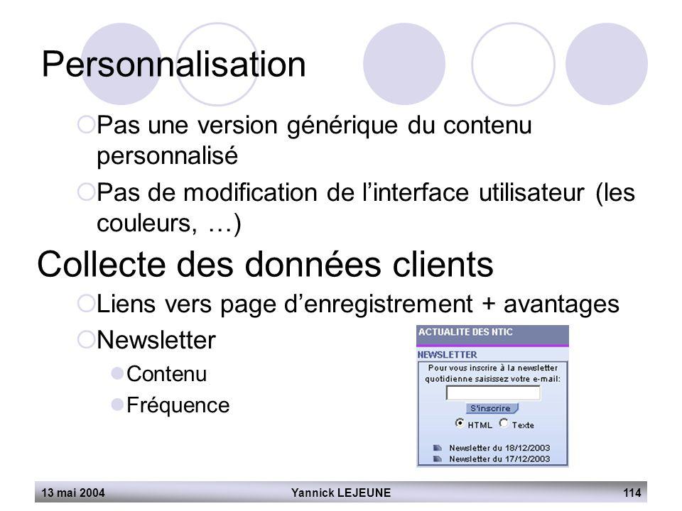 13 mai 2004Yannick LEJEUNE114  Pas une version générique du contenu personnalisé  Pas de modification de l'interface utilisateur (les couleurs, …) 