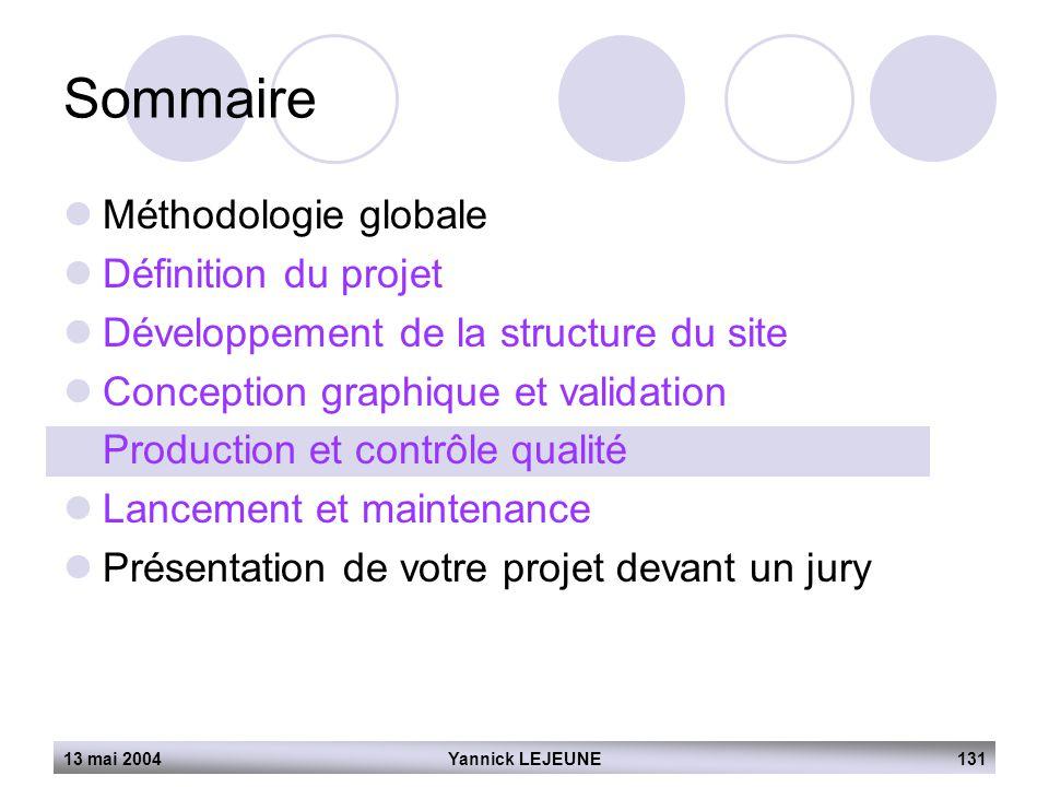 13 mai 2004Yannick LEJEUNE131 Sommaire  Méthodologie globale  Définition du projet  Développement de la structure du site  Conception graphique et
