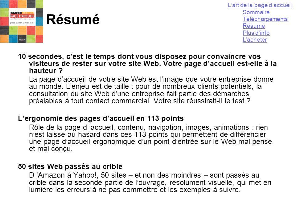 13 mai 2004Yannick LEJEUNE96 Résumé 10 secondes, c'est le temps dont vous disposez pour convaincre vos visiteurs de rester sur votre site Web. Votre p