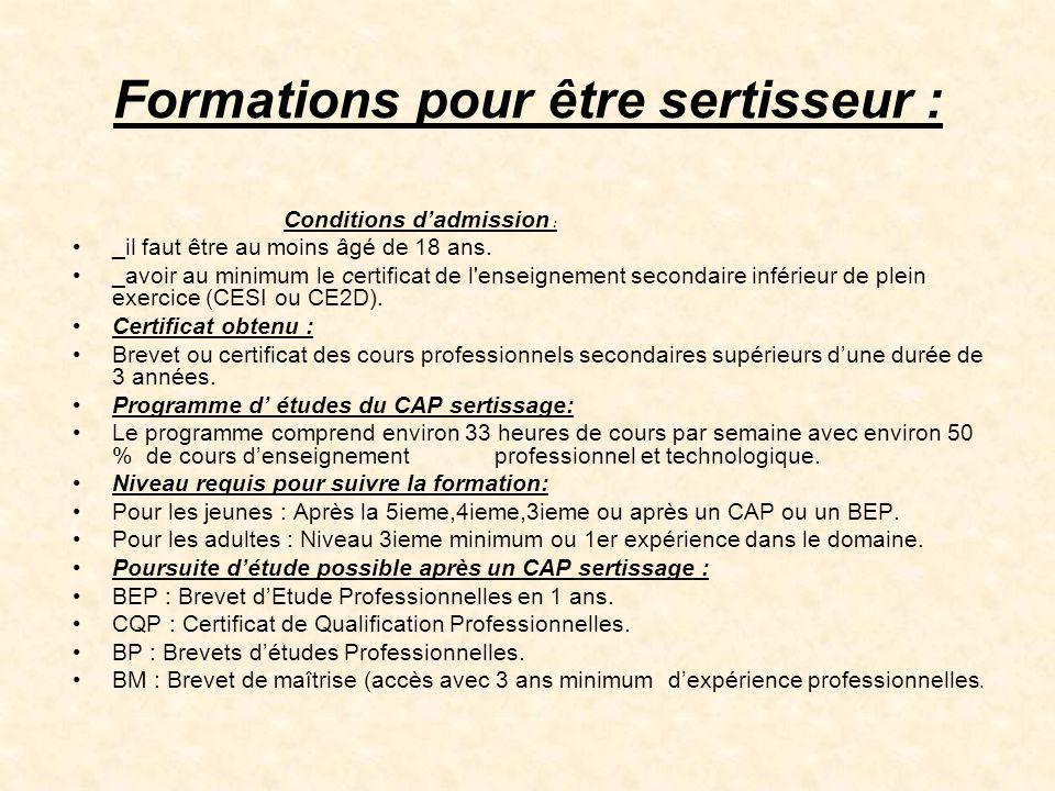 Formations pour être sertisseur : Conditions d'admission : •_il faut être au moins âgé de 18 ans. •_avoir au minimum le certificat de l'enseignement s