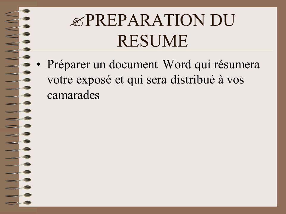  PREPARATION DU RESUME •Préparer un document Word qui résumera votre exposé et qui sera distribué à vos camarades