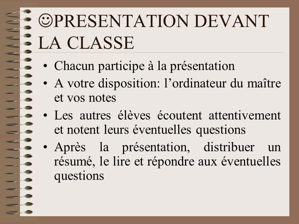  PRESENTATION DEVANT LA CLASSE •Chacun participe à la présentation •A votre disposition: l'ordinateur du maître et vos notes •Les autres élèves écout