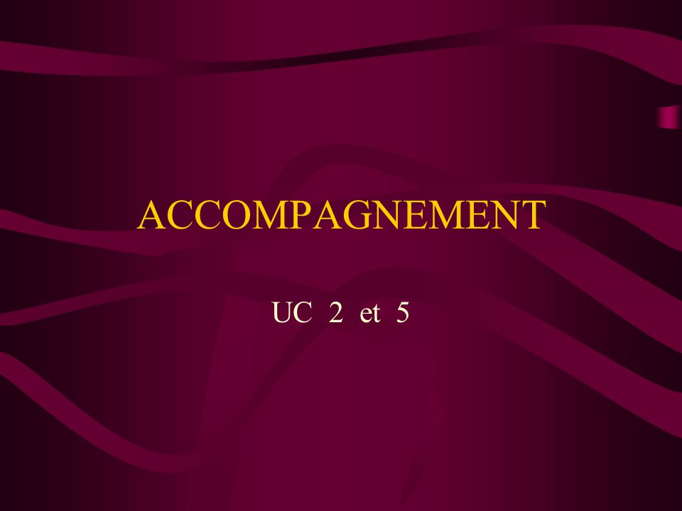 ACCOMPAGNEMENT UC 2 et 5