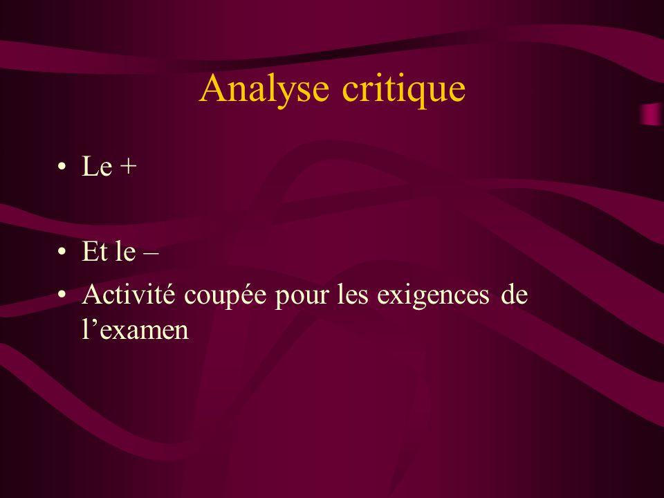 Analyse critique •Le + •Et le – •Activité coupée pour les exigences de l'examen