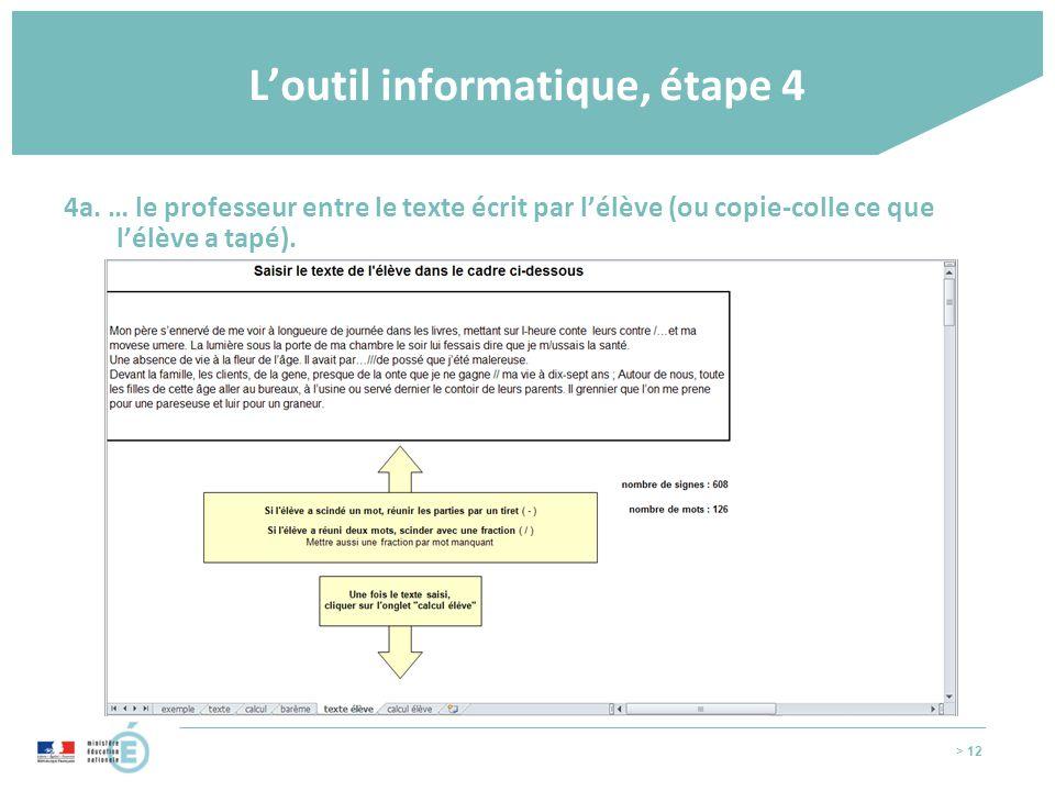 > 12 L'outil informatique, étape 4 4a. … le professeur entre le texte écrit par l'élève (ou copie-colle ce que l'élève a tapé).