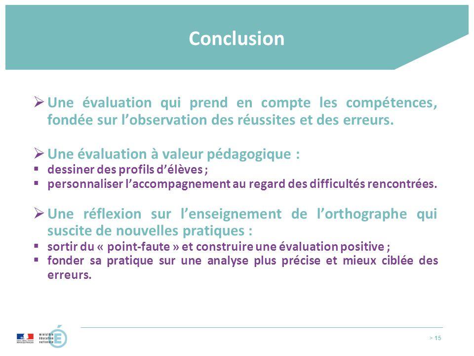 > 15 Conclusion  Une évaluation qui prend en compte les compétences, fondée sur l'observation des réussites et des erreurs.