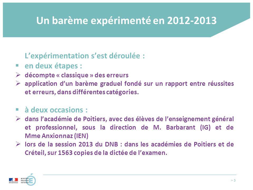 > 3 Un barème expérimenté en 2012-2013 L'expérimentation s'est déroulée :  en deux étapes :  décompte « classique » des erreurs  application d'un barème graduel fondé sur un rapport entre réussites et erreurs, dans différentes catégories.