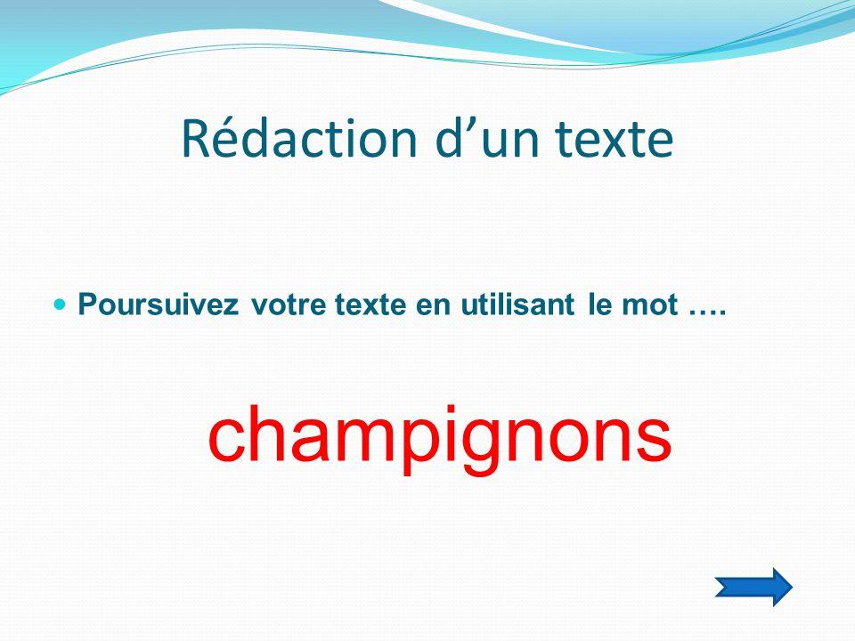 Rédaction d'un texte  Poursuivez votre texte en utilisant le mot …. champignons