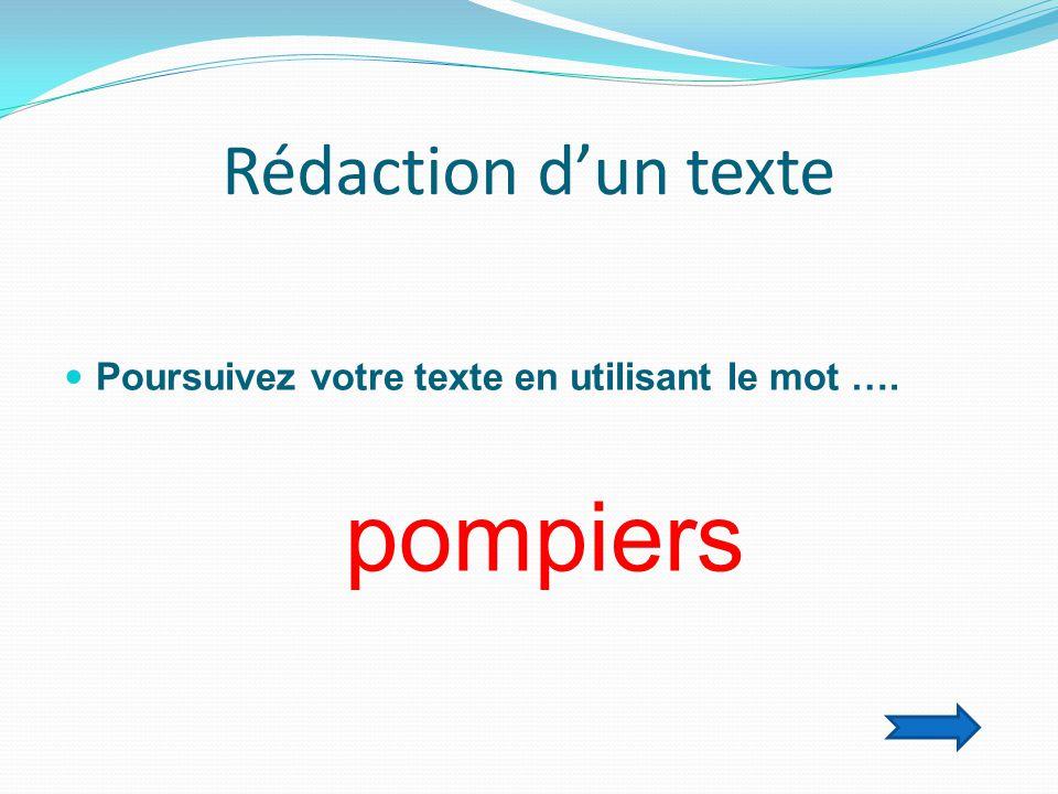 Rédaction d'un texte  Poursuivez votre texte en utilisant le mot …. pompiers