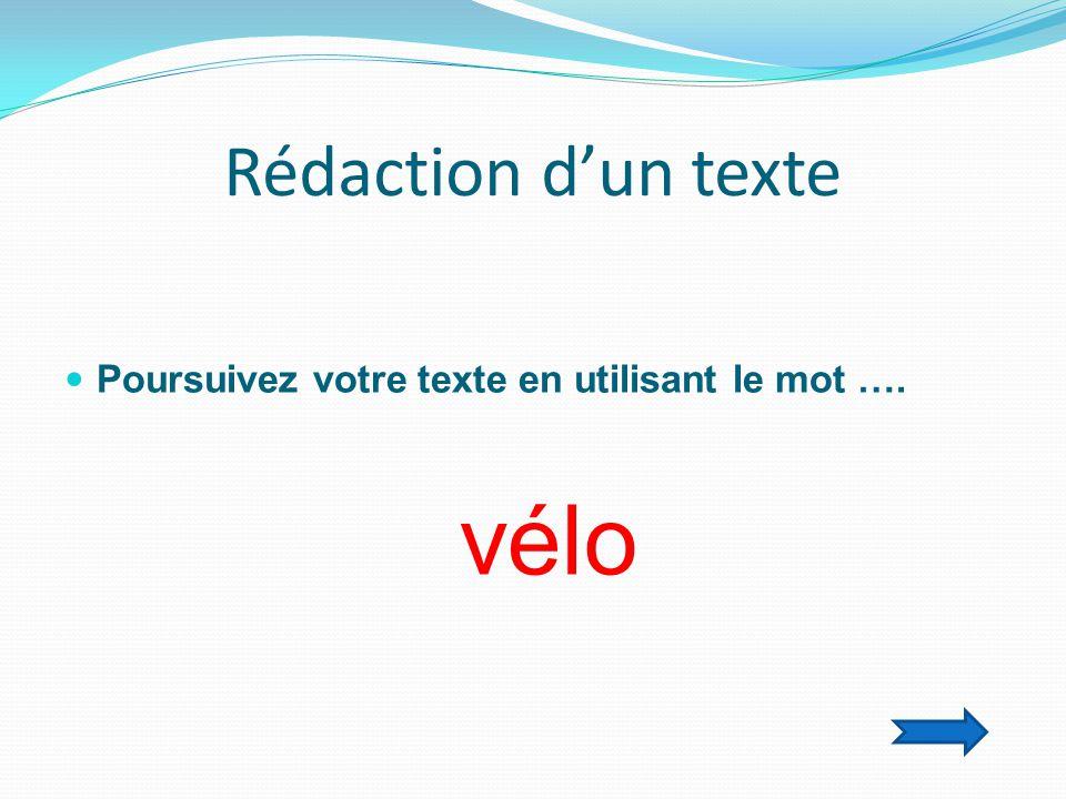 Rédaction d'un texte  Poursuivez votre texte en utilisant le mot …. vélo